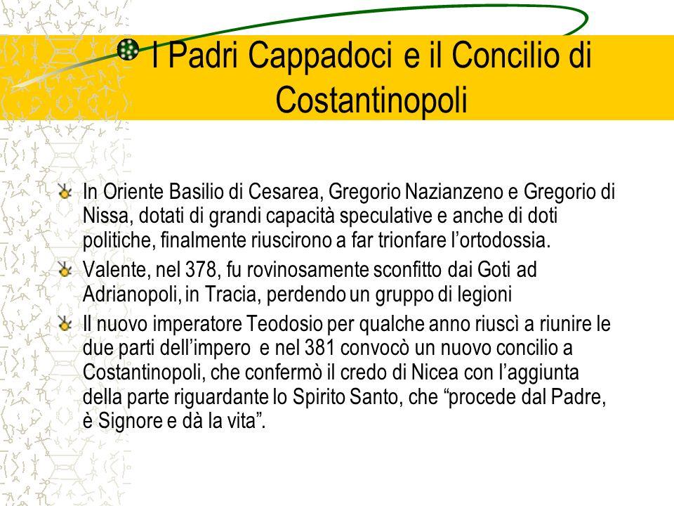 I Padri Cappadoci e il Concilio di Costantinopoli In Oriente Basilio di Cesarea, Gregorio Nazianzeno e Gregorio di Nissa, dotati di grandi capacità sp