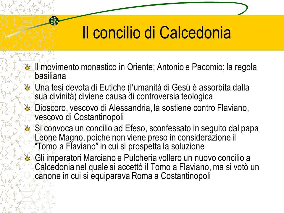 Il concilio di Calcedonia Il movimento monastico in Oriente; Antonio e Pacomio; la regola basiliana Una tesi devota di Eutiche (lumanità di Gesù è ass
