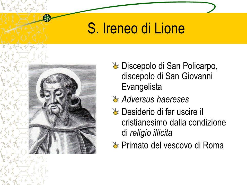S. Ireneo di Lione Discepolo di San Policarpo, discepolo di San Giovanni Evangelista Adversus haereses Desiderio di far uscire il cristianesimo dalla