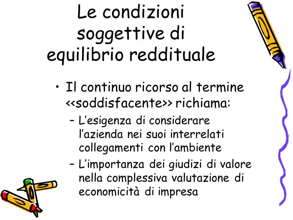 Le condizioni soggettive di equilibrio reddituale Il continuo ricorso al termine > richiama: –Lesigenza di considerare lazienda nei suoi interrelati c