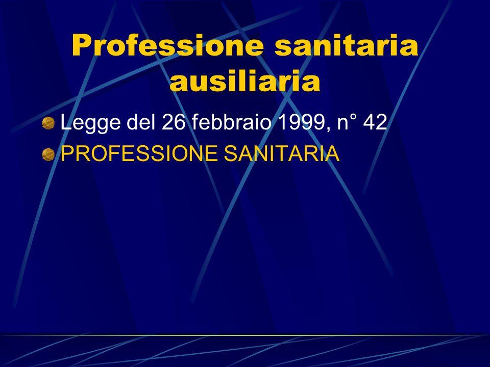Professione sanitaria ausiliaria Legge del 26 febbraio 1999, n° 42 PROFESSIONE SANITARIA