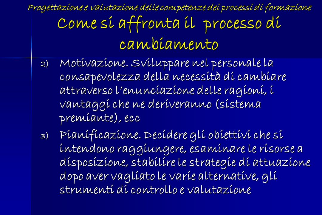 2) Motivazione. Sviluppare nel personale la consapevolezza della necessità di cambiare attraverso lenunciazione delle ragioni, i vantaggi che ne deriv