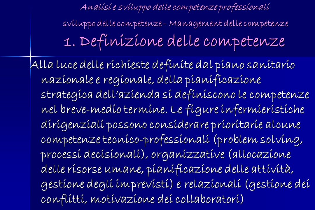 Analisi e sviluppo delle competenze professionali sviluppo delle competenze - Management delle competenze 1. Definizione delle competenze Alla luce de