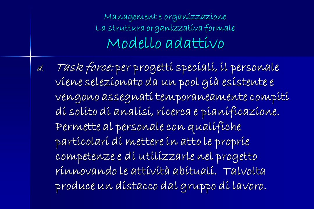 d. Task force: per progetti speciali, il personale viene selezionato da un pool già esistente e vengono assegnati temporaneamente compiti di solito di