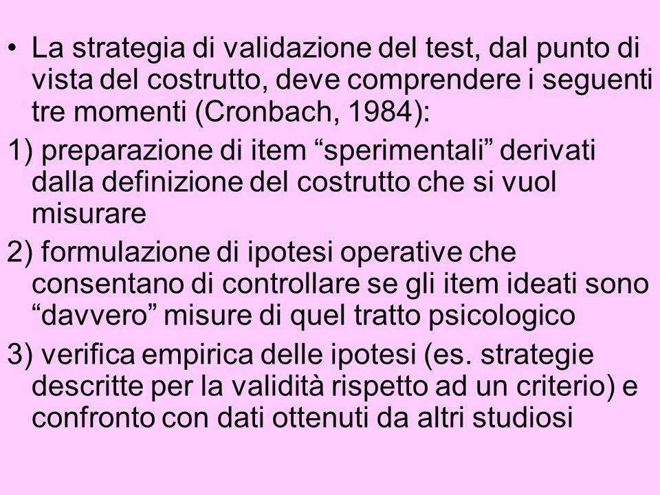 La strategia di validazione del test, dal punto di vista del costrutto, deve comprendere i seguenti tre momenti (Cronbach, 1984): 1) preparazione di i