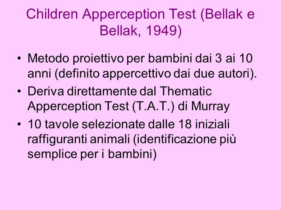 Children Apperception Test (Bellak e Bellak, 1949) Metodo proiettivo per bambini dai 3 ai 10 anni (definito appercettivo dai due autori). Deriva diret