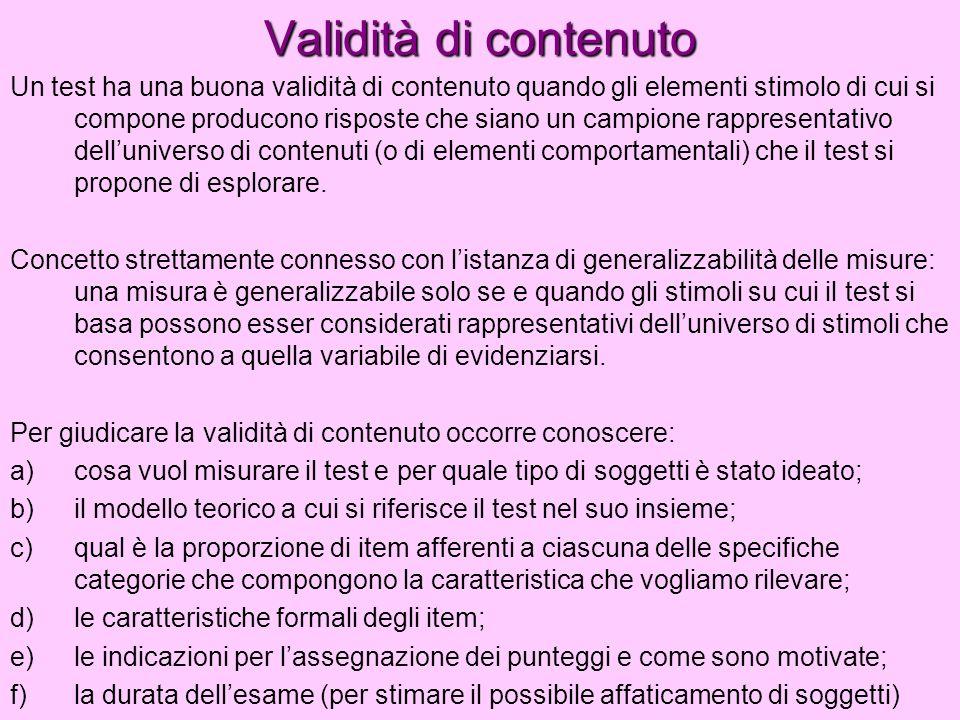 Validità di contenuto Un test ha una buona validità di contenuto quando gli elementi stimolo di cui si compone producono risposte che siano un campion
