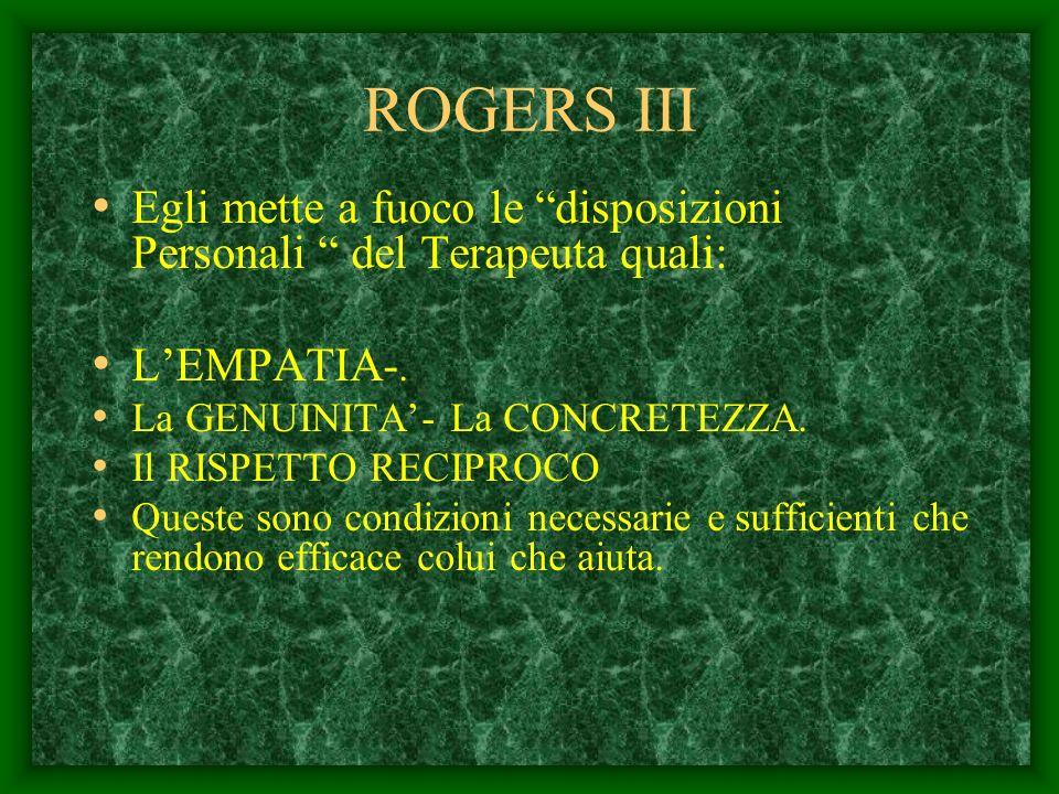 ROGERS II Per Rogers, allinterno di ogni persona, in condizioni adatte di sviluppo si attua una FORZA COSTRUTTIVA DI AUTOREALIZZAZIONE. Molteplici ost