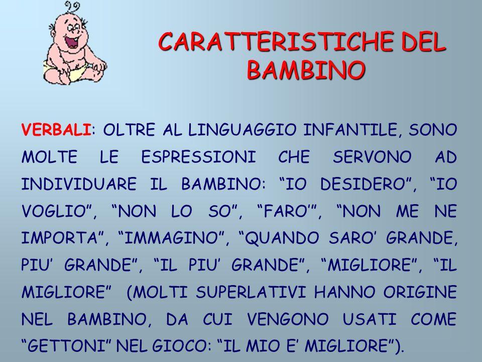 VERBALI: OLTRE AL LINGUAGGIO INFANTILE, SONO MOLTE LE ESPRESSIONI CHE SERVONO AD INDIVIDUARE IL BAMBINO: IO DESIDERO, IO VOGLIO, NON LO SO, FARO, NON