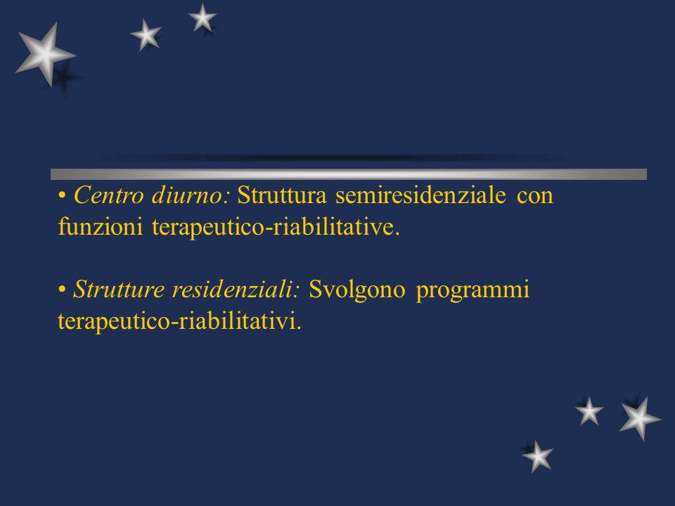 Centro diurno: Struttura semiresidenziale con funzioni terapeutico-riabilitative. Strutture residenziali: Svolgono programmi terapeutico-riabilitativi