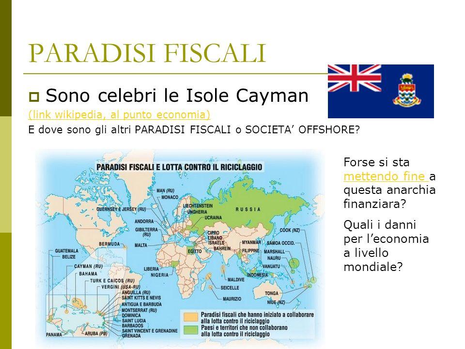 PARADISI FISCALI Sono celebri le Isole Cayman (link wikipedia, al punto economia) E dove sono gli altri PARADISI FISCALI o SOCIETA OFFSHORE? Forse si