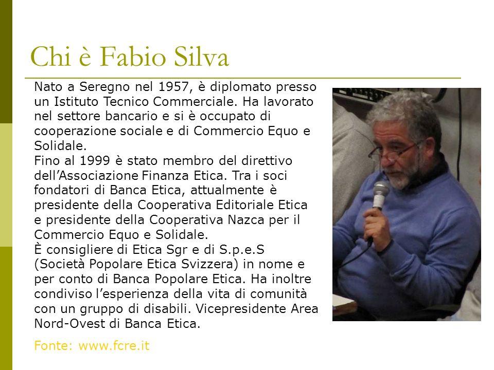 Chi è Fabio Silva Nato a Seregno nel 1957, è diplomato presso un Istituto Tecnico Commerciale. Ha lavorato nel settore bancario e si è occupato di coo