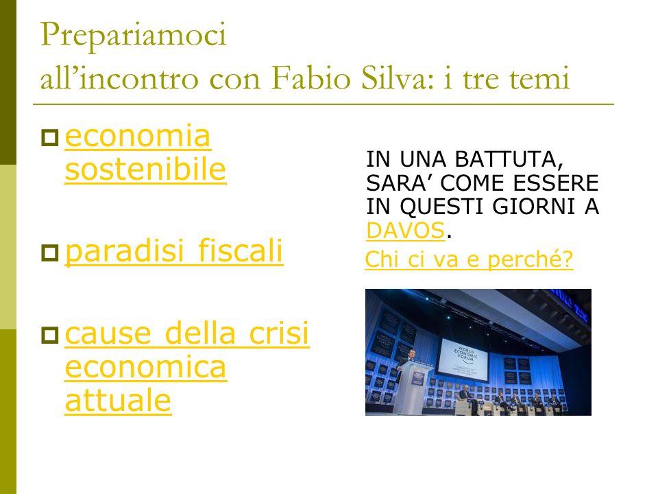 Prepariamoci allincontro con Fabio Silva: i tre temi economia sostenibile economia sostenibile paradisi fiscali cause della crisi economica attuale ca
