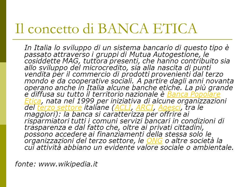 Il concetto di BANCA ETICA In Italia lo sviluppo di un sistema bancario di questo tipo è passato attraverso i gruppi di Mutua Autogestione, le cosidde