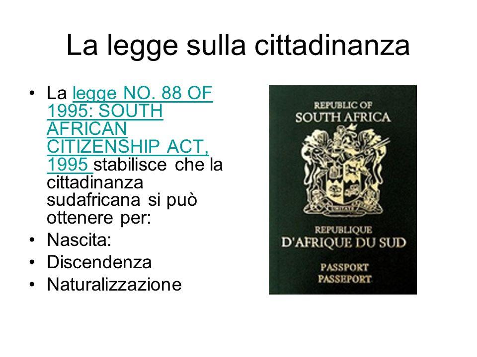 La legge sulla cittadinanza La legge NO. 88 OF 1995: SOUTH AFRICAN CITIZENSHIP ACT, 1995 stabilisce che la cittadinanza sudafricana si può ottenere pe