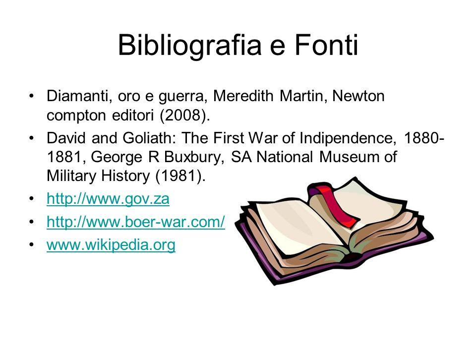 Bibliografia e Fonti Diamanti, oro e guerra, Meredith Martin, Newton compton editori (2008). David and Goliath: The First War of Indipendence, 1880- 1