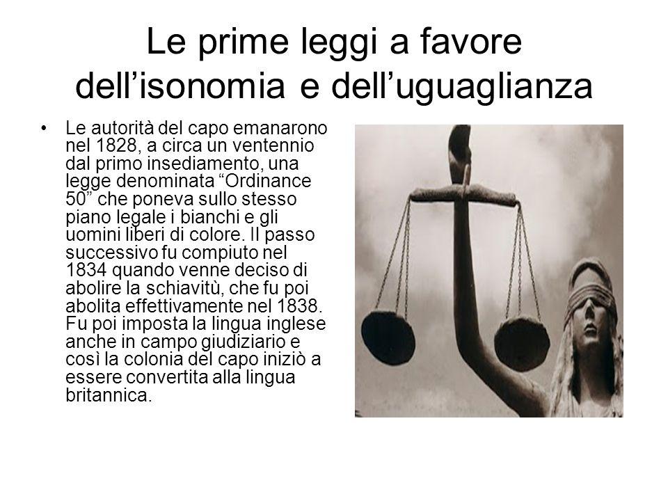 Le prime leggi a favore dellisonomia e delluguaglianza Le autorità del capo emanarono nel 1828, a circa un ventennio dal primo insediamento, una legge