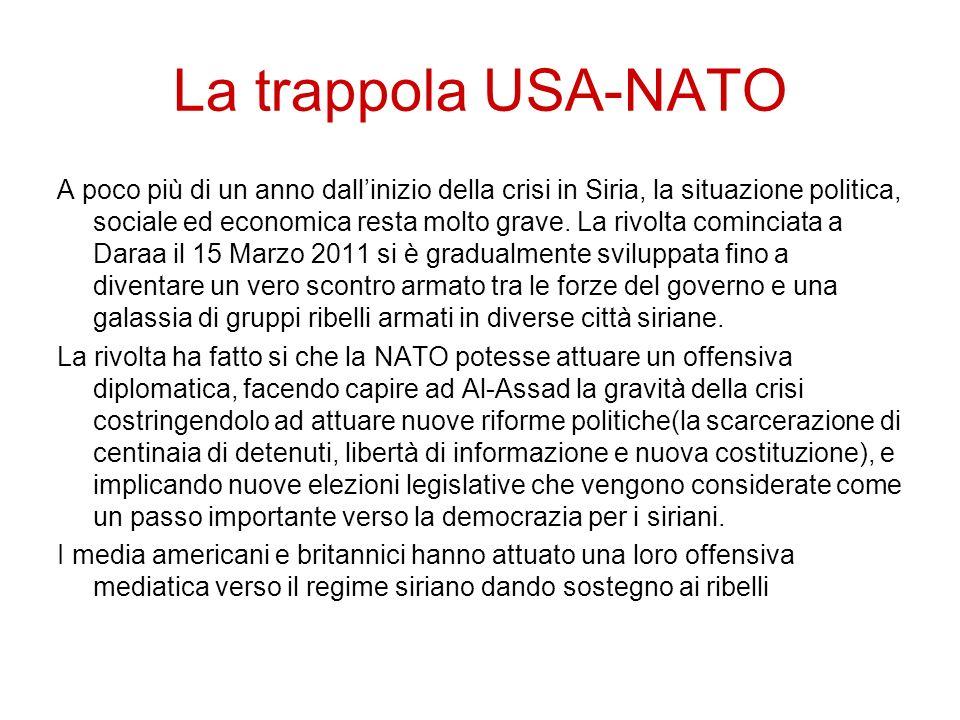 La trappola USA-NATO A poco più di un anno dallinizio della crisi in Siria, la situazione politica, sociale ed economica resta molto grave. La rivolta