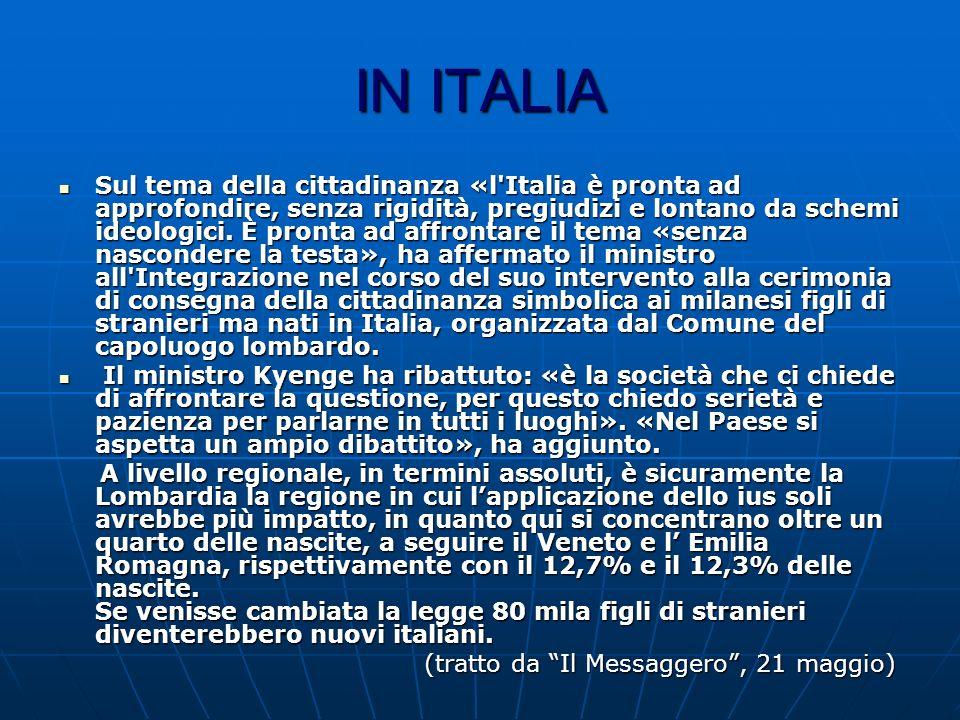 IN ITALIA Sul tema della cittadinanza «l'Italia è pronta ad approfondire, senza rigidità, pregiudizi e lontano da schemi ideologici. È pronta ad affro