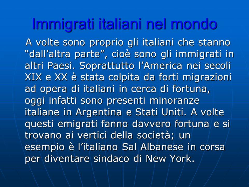 Immigrati italiani nel mondo A volte sono proprio gli italiani che stanno dallaltra parte, cioè sono gli immigrati in altri Paesi. Soprattutto lAmeric
