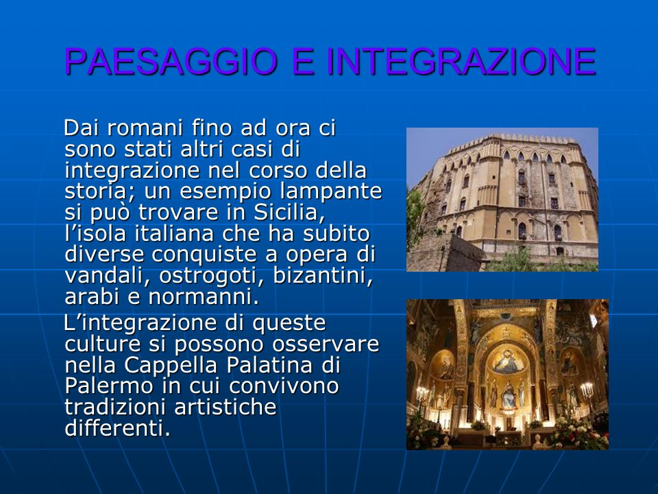 PAESAGGIO E INTEGRAZIONE Dai romani fino ad ora ci sono stati altri casi di integrazione nel corso della storia; un esempio lampante si può trovare in