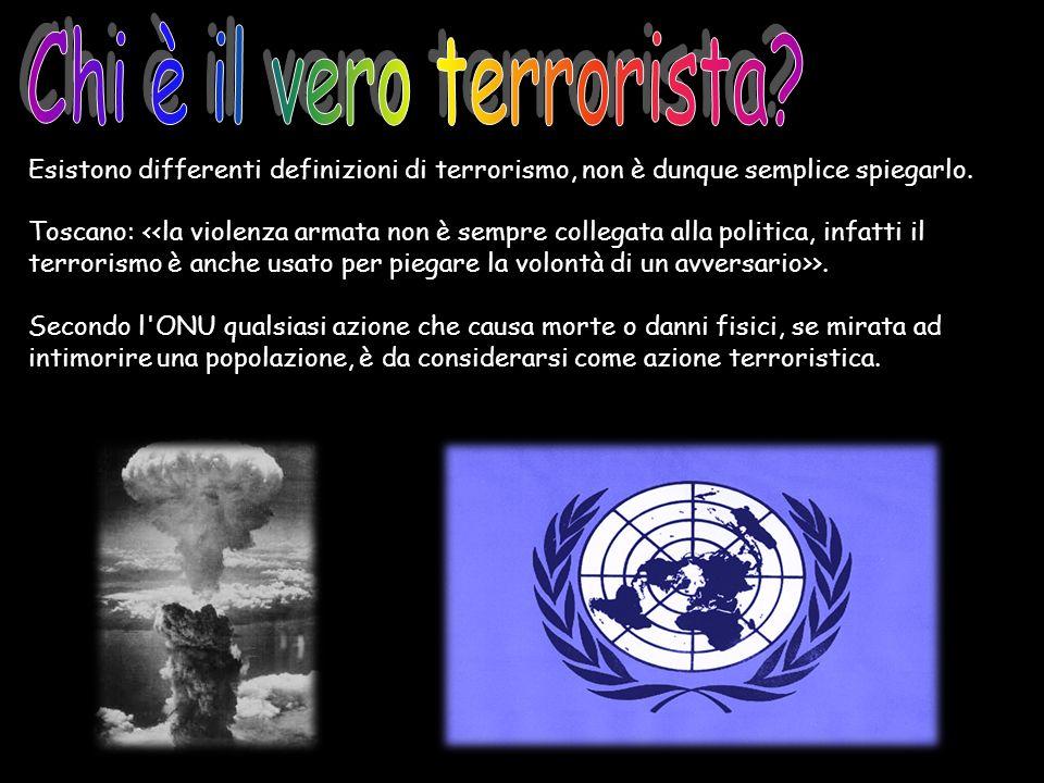 Esistono differenti definizioni di terrorismo, non è dunque semplice spiegarlo. Toscano: >. Secondo l'ONU qualsiasi azione che causa morte o danni fis