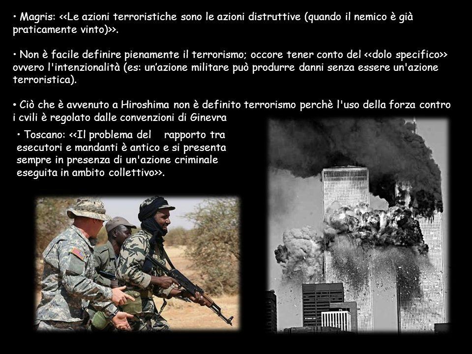 Magris: >. Non è facile definire pienamente il terrorismo; occore tener conto del > ovvero l'intenzionalità (es: unazione militare può produrre danni
