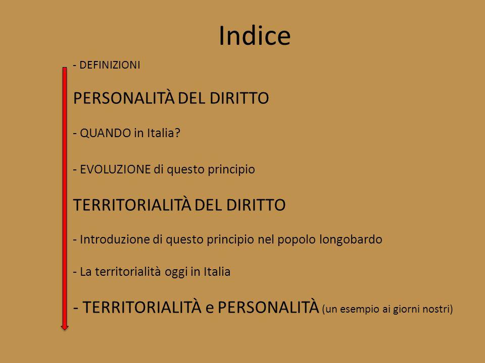 - DEFINIZIONI PERSONALITÀ DEL DIRITTO - QUANDO in Italia? - EVOLUZIONE di questo principio TERRITORIALITÀ DEL DIRITTO - Introduzione di questo princip