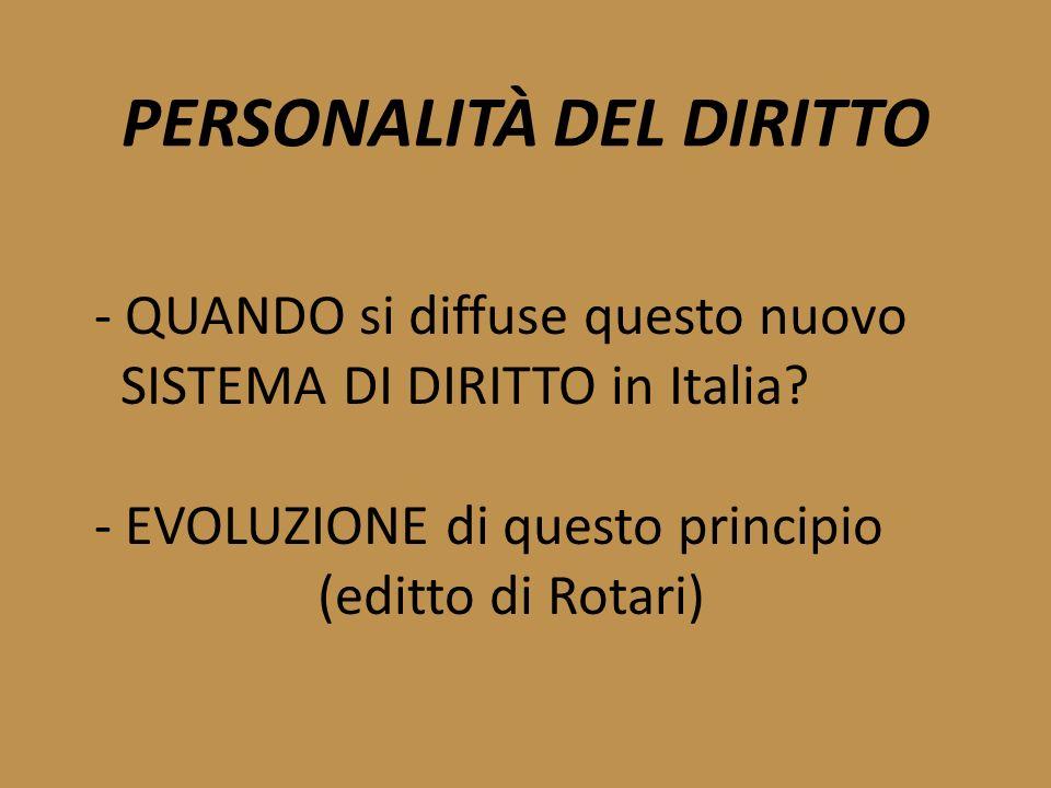 PERSONALITÀ DEL DIRITTO - QUANDO si diffuse questo nuovo SISTEMA DI DIRITTO in Italia? - EVOLUZIONE di questo principio (editto di Rotari)
