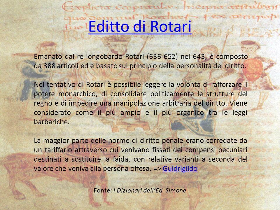 Editto di Rotari Emanato dal re longobardo Rotari (636-652) nel 643, è composto da 388 articoli ed è basato sul principio della personalità del diritt
