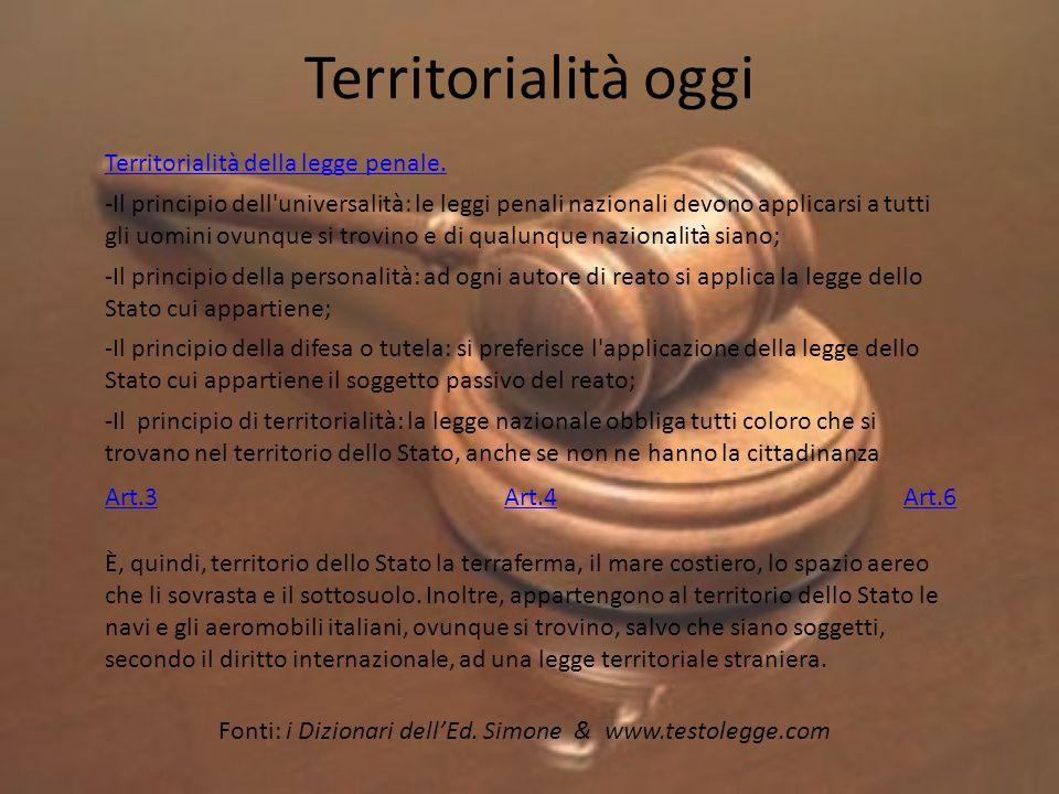 Territorialità oggi Territorialità della legge penale. -Il principio dell'universalità: le leggi penali nazionali devono applicarsi a tutti gli uomini