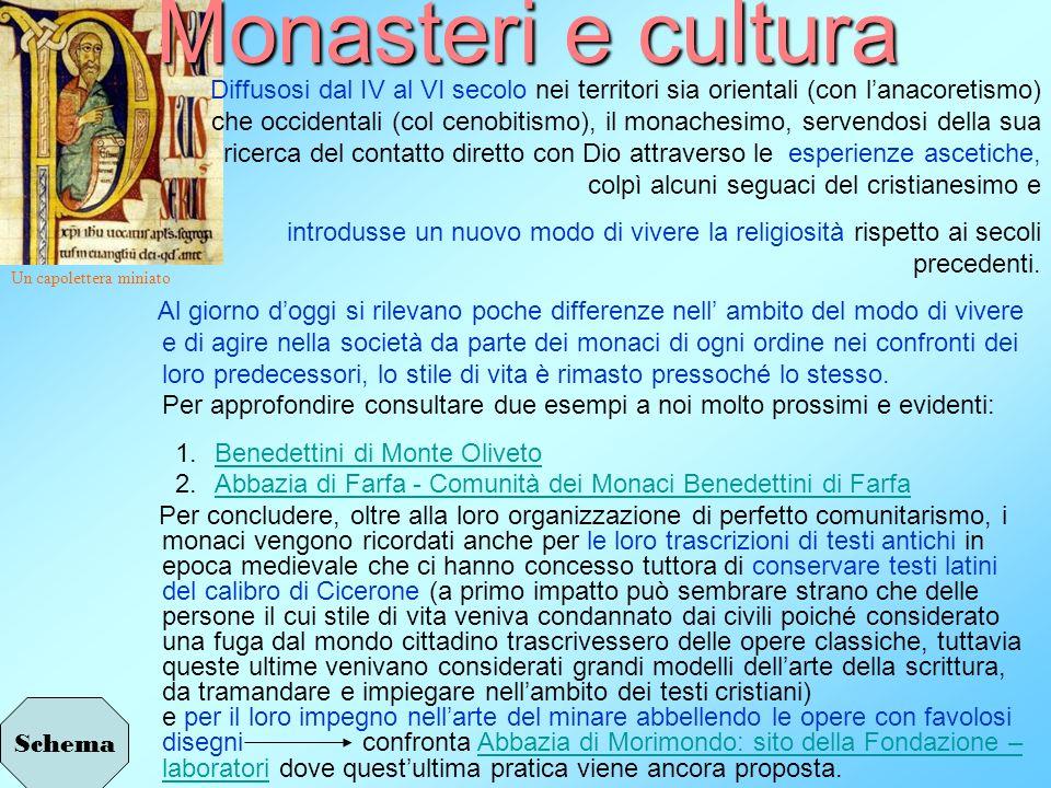 Monasteri e cultura Diffusosi dal IV al VI secolo nei territori sia orientali (con lanacoretismo) che occidentali (col cenobitismo), il monachesimo, s