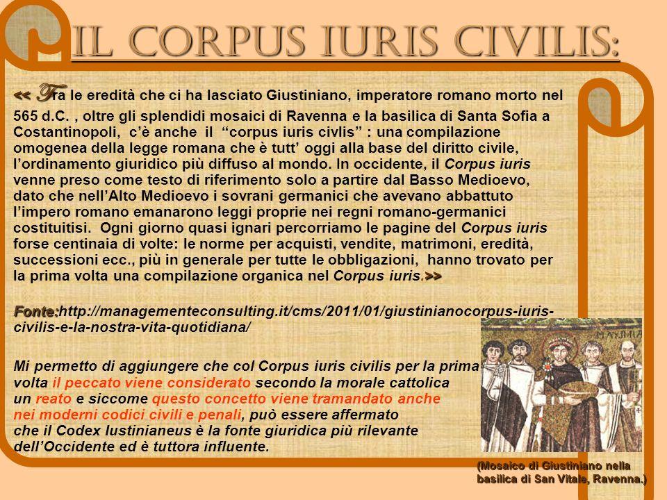 IL Corpus IUris civilis: > > Fonte: Fonte:http://managementeconsulting.it/cms/2011/01/giustinianocorpus-iuris- civilis-e-la-nostra-vita-quotidiana/ Mi