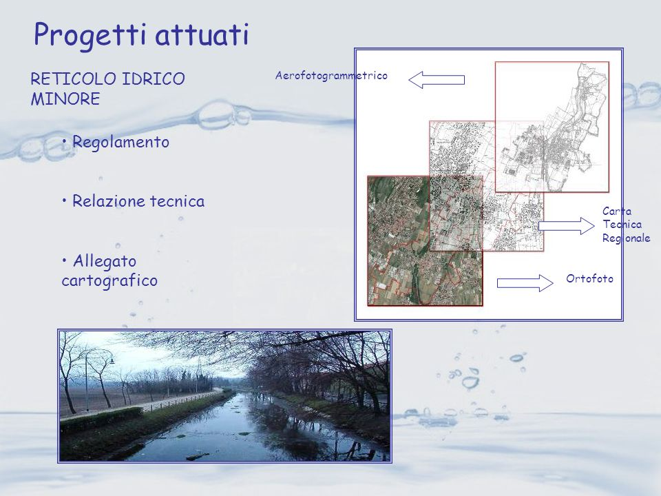 RETICOLO IDRICO MINORE Carta Tecnica Regionale Aerofotogrammetrico Ortofoto Regolamento Relazione tecnica Allegato cartografico Progetti attuati