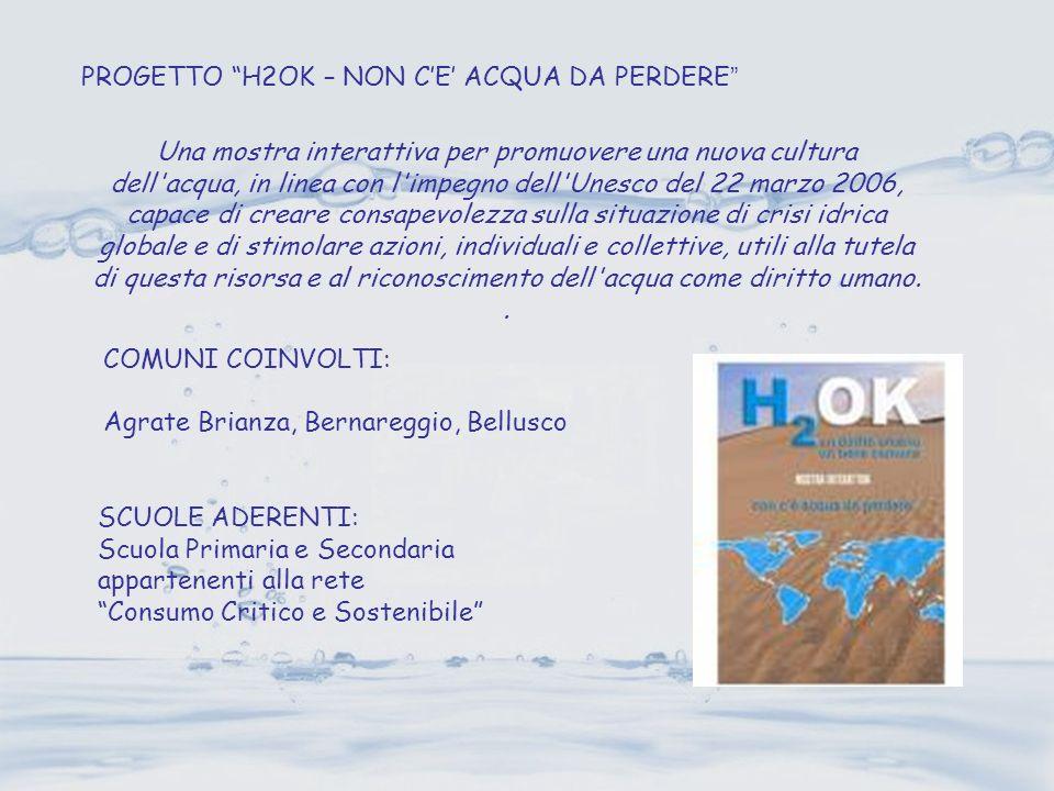 PROGETTO H2OK – NON CE ACQUA DA PERDERE Una mostra interattiva per promuovere una nuova cultura dell'acqua, in linea con l'impegno dell'Unesco del 22