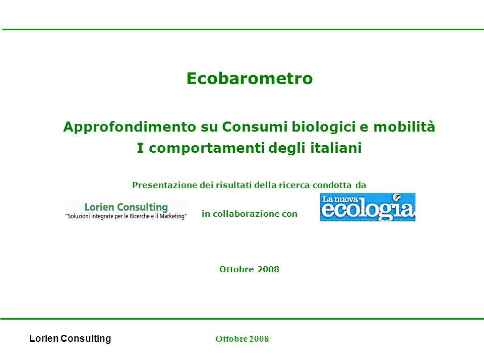 Lorien ConsultingOttobre 2008 Ecobarometro Approfondimento su Consumi biologici e mobilità I comportamenti degli italiani Presentazione dei risultati della ricerca condotta da in collaborazione con Ottobre 2008