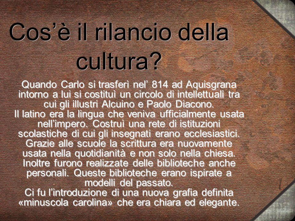 Cosè il rilancio della cultura? Quando Carlo si trasferì nel 814 ad Aquisgrana intorno a lui si costituì un circolo di intellettuali tra cui gli illus