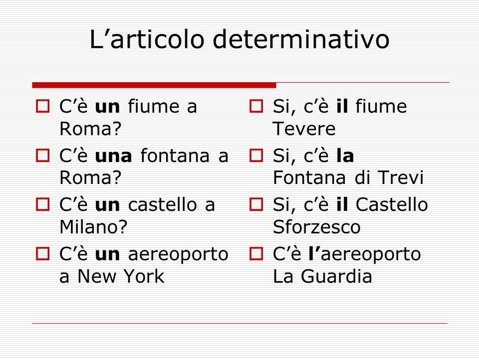 Larticolo determinativo Cè un fiume a Roma. Cè una fontana a Roma.