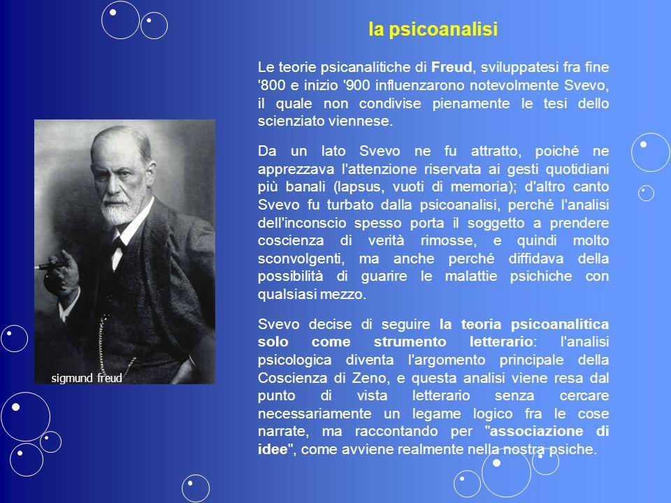 la psicoanalisi Le teorie psicanalitiche di Freud, sviluppatesi fra fine '800 e inizio '900 influenzarono notevolmente Svevo, il quale non condivise p