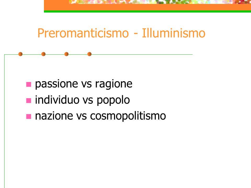Preromanticismo - Illuminismo passione vs ragione individuo vs popolo nazione vs cosmopolitismo