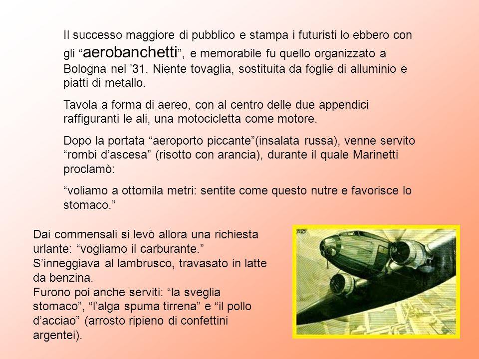 Il successo maggiore di pubblico e stampa i futuristi lo ebbero con gli aerobanchetti, e memorabile fu quello organizzato a Bologna nel 31. Niente tov