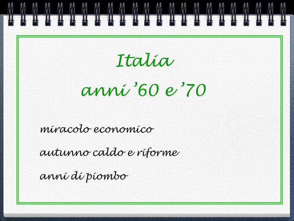 Italia anni 60 e 70 miracolo economico autunno caldo e riforme anni di piombo