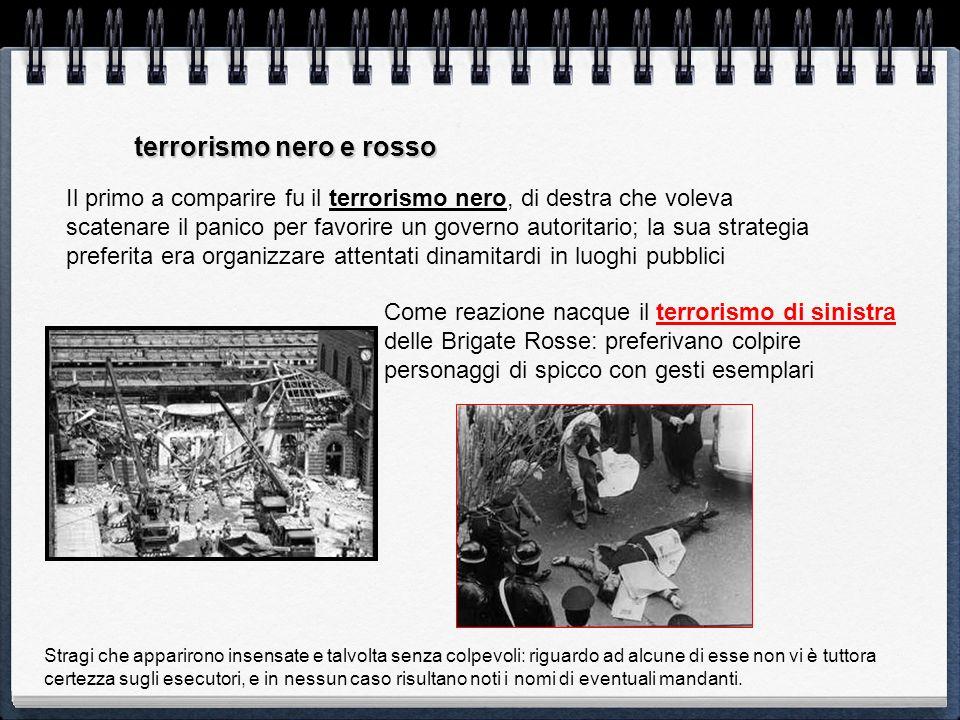 terrorismo nero e rosso Il primo a comparire fu il terrorismo nero, di destra che voleva scatenare il panico per favorire un governo autoritario; la s