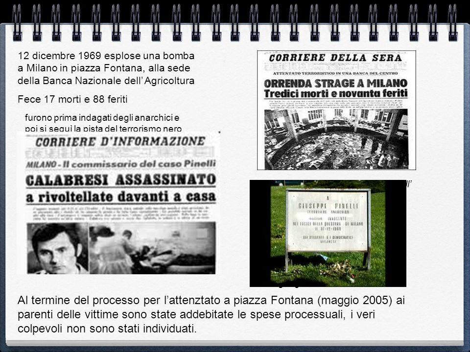 12 dicembre 1969 esplose una bomba a Milano in piazza Fontana, alla sede della Banca Nazionale dell Agricoltura Fece 17 morti e 88 feriti Al termine d