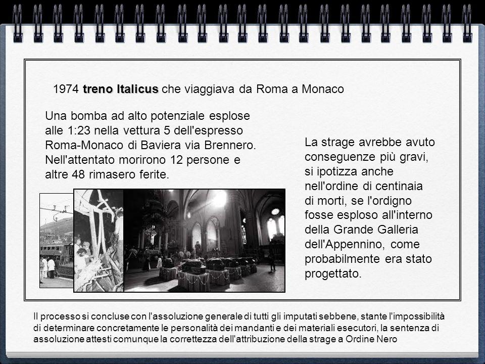 treno Italicus 1974 treno Italicus che viaggiava da Roma a Monaco Una bomba ad alto potenziale esplose alle 1:23 nella vettura 5 dell'espresso Roma-Mo