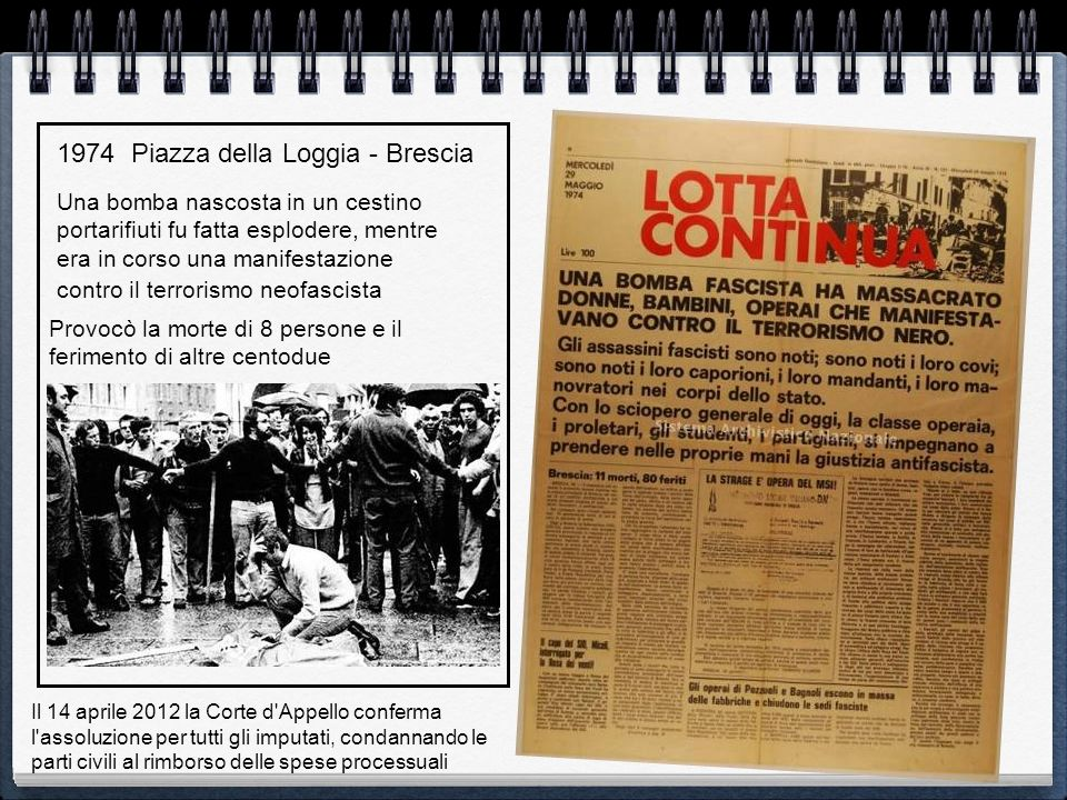 1974 Piazza della Loggia - Brescia Una bomba nascosta in un cestino portarifiuti fu fatta esplodere, mentre era in corso una manifestazione contro il