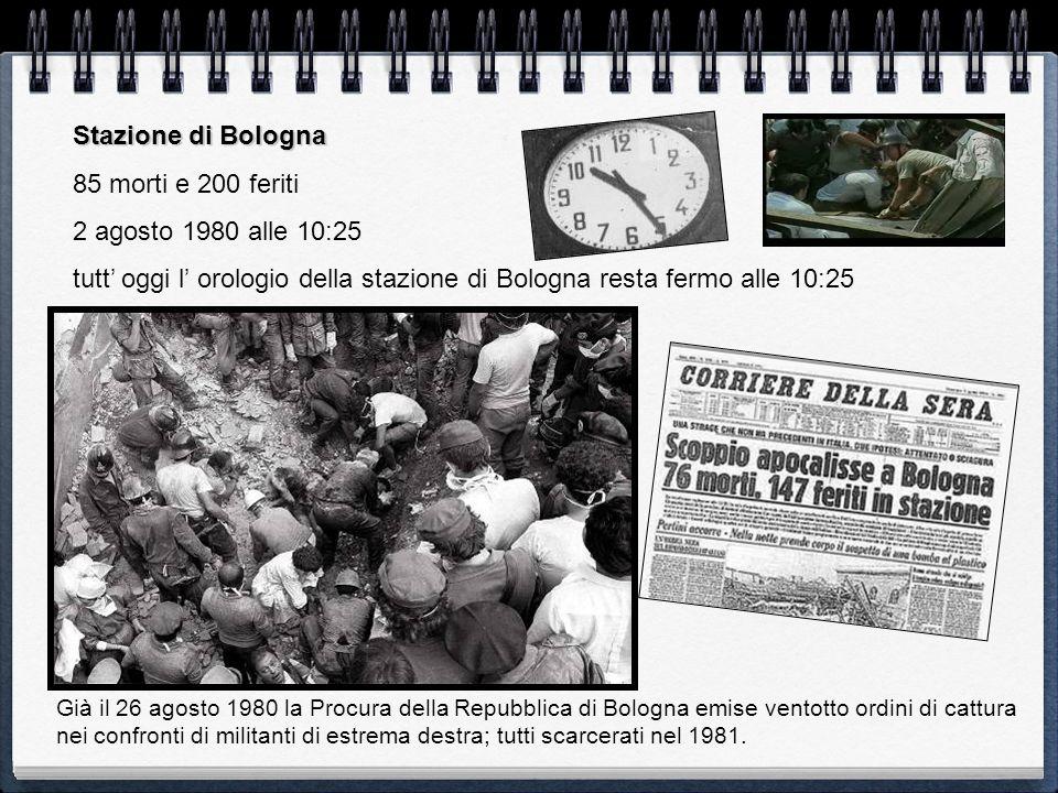 Stazione di Bologna 85 morti e 200 feriti 2 agosto 1980 alle 10:25 tutt oggi l orologio della stazione di Bologna resta fermo alle 10:25 Già il 26 ago