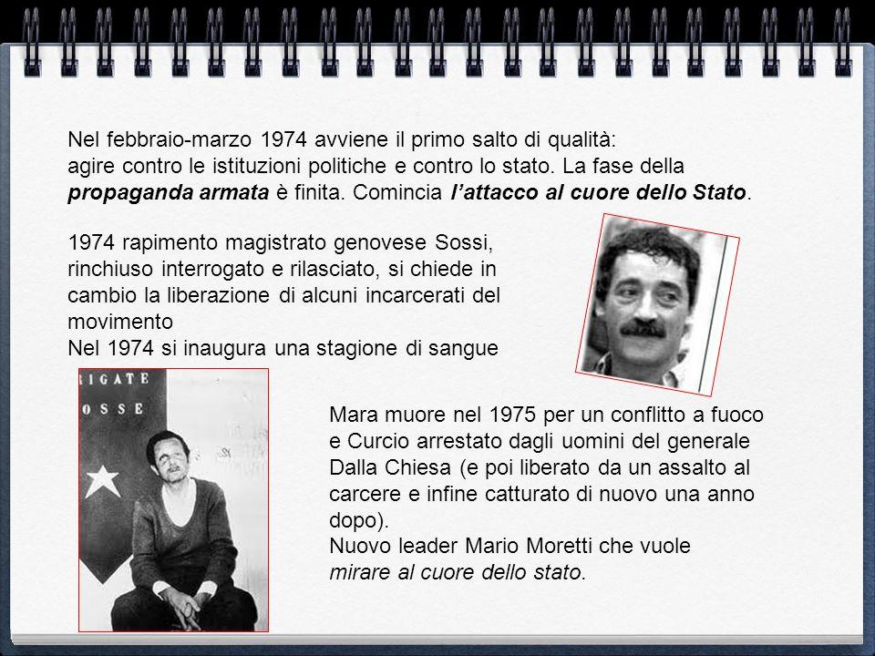 Nel febbraio-marzo 1974 avviene il primo salto di qualità: agire contro le istituzioni politiche e contro lo stato. La fase della propaganda armata è