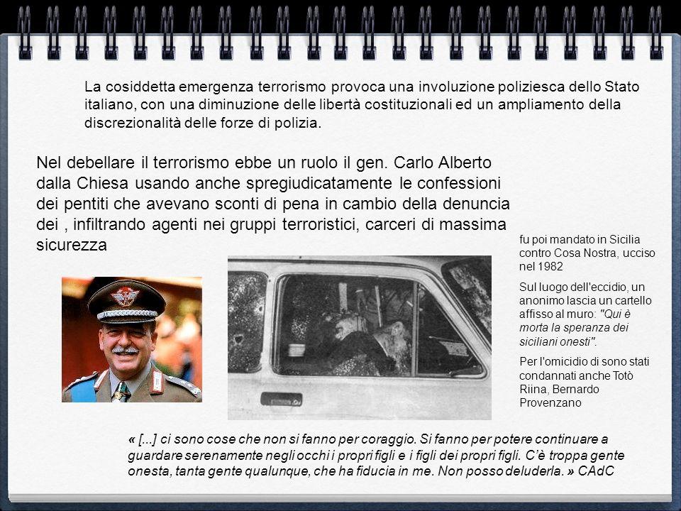 Nel debellare il terrorismo ebbe un ruolo il gen. Carlo Alberto dalla Chiesa usando anche spregiudicatamente le confessioni dei pentiti che avevano sc