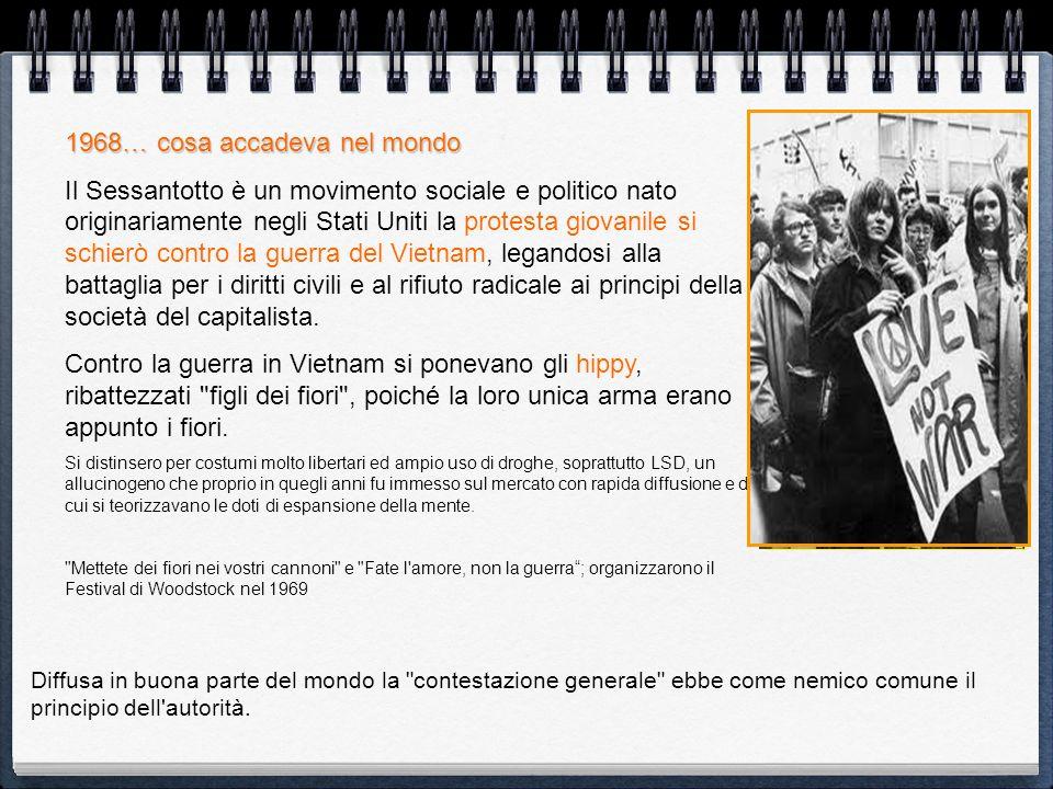1968… cosa accadeva nel mondo Il Sessantotto è un movimento sociale e politico nato originariamente negli Stati Uniti la protesta giovanile si schierò